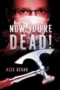 Alex Bexar Now You're Dead